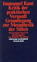 Kritik der praktischen Vernunft / Grundlegung zur Metaphysik der Sitten: Werkausgabe in 12 Baenden, Band 7