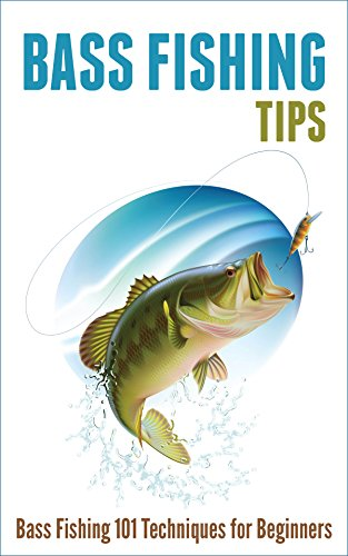 Bass Fishing Tips: Bass Fishing 101 Techniques for Beginners by [Robert Fairbanks]