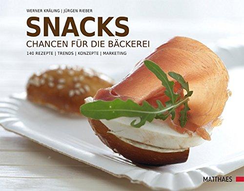 Snacks: Chancen für die Bäckerei. 140 Rezepte - Trends - Konzepte - Marketing: Chancen für die Bäckerei. 240 Rezepte - Trends - Konzepte - Marketing