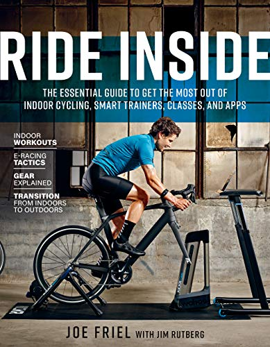 Ride Inside: The Essential Guide to Get the Most Out of Indoor Cycling, Smart Trainers, Classes, and Apps (English Edition)