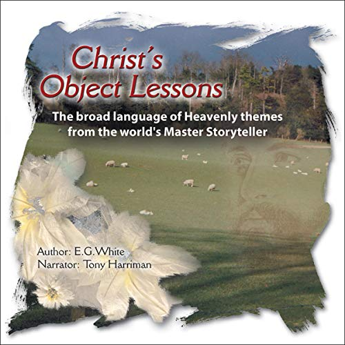 Christ's Object Lessons Audiobook By E.G. White cover art