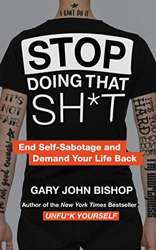 Stop Doing That Sh*t: End Self-Sabotage and Demand Your Life Back (Unfu*k Yourself series)