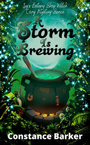 A Storm is Brewing (Ivy's Botany Shop Cozy Witch Mystery Series Book 3) by [Constance Barker]