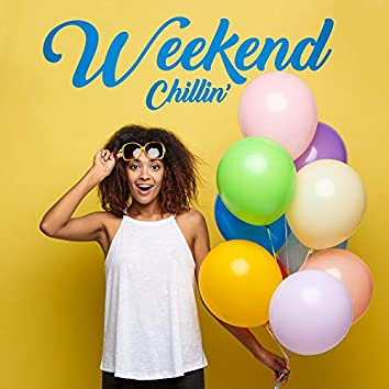 Weekend Chillin'