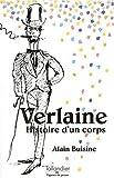 Paul Verlaine - Histoire d'un corps