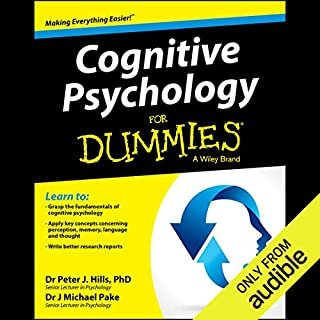Cognitive Psychology for Dummies                   By:                                                                                                                                 Michael Pake,                                                                                        Peter Hills                               Narrated by:                                                                                                                                 Damian Lynch                      Length: 12 hrs     60 ratings     Overall 4.1