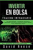 Invertir en Bolsa - Trading Intradiario: Las mejores Estrategias y Psicología para aprovechar las Oportunidades a Corto Plazo en el Mercado de Acciones, Opciones, Futures, Criptomonedas y Divisas