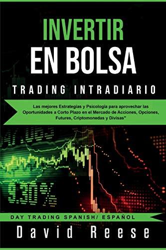 Invertir en Bolsa - Trading Intradiario: Las mejores Estrategias y Psicología para...