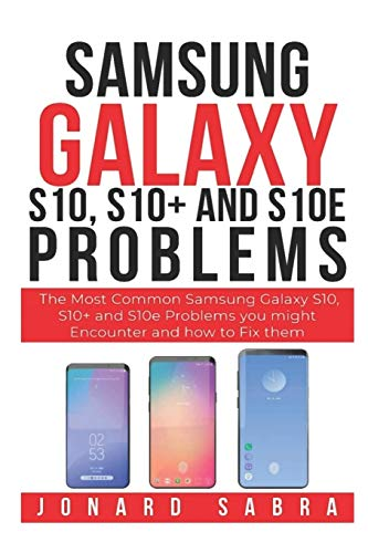 Samsung Galaxy S10, S10+, and S10e Problems: The Most Common Samsung Galaxy S10, S10+ and S10e Problems You Might Encounter and How to Fix Them