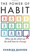 The Power of Habit: Why We Do What We Do, and How to Change by Duhigg, Charles (2012)