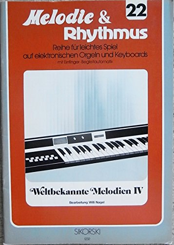 Weltbekannte Melodien IV (Melodie & Rhythmus - Reihe für leichtes Spiel auf elektronischen Orgeln und Keyboards)