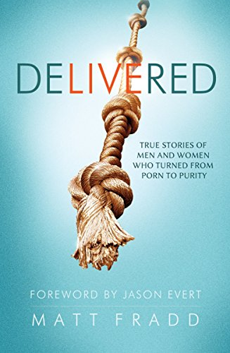 Delivered: True Stories of Men and Women Who Turned from Porn to Purity by Jason Evert (Foreword), Matt Fradd (Editor) � Visit Amazon's Matt Fradd Page search results for this author Matt Fradd (Editor) (6-Jan-2014) Paperback