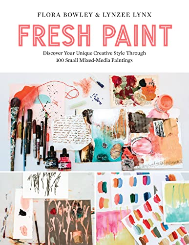 Compare Textbook Prices for Fresh Paint: Discover Your Unique Creative Style Through 100 Small Mixed-Media Paintings  ISBN 9780760370681 by Bowley, Flora,Lynx, Lynzee