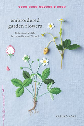 Embroidered Garden Flowers: Botanical Motifs for Needle and Thread (Make Good: Japanese Craft Style)