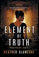 Element of Truth: Book III (Element Mysteries)