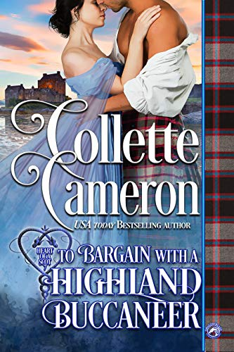 To Bargain with a Highland Buccaneer (Heart of a Scot Book 8) by [Collette Cameron]