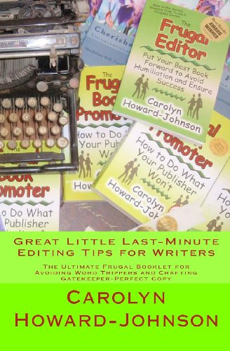 Book: Great Little Last-Minute Editing Tips for Writers - The Ultimate Frugal Booklet for Avoiding Word Trippers and Crafting Gatekeeper-Perfect Copy by Carolyn Howard-Johnson