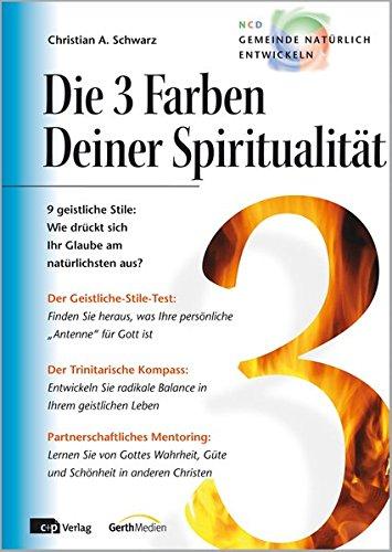 Die 3 Farben Deiner Spiritualität: 9 geistliche Stile: Wie drückt sich Ihr Glaube am natürlichsten aus? (Kirche für morgen)