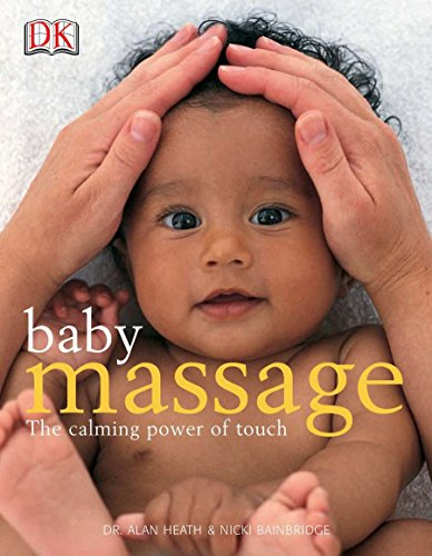 Compare Textbook Prices for Baby Massage Calm Power of Touch: The Calming Power of Touch Illustrated Edition ISBN 9780756602468 by Heath, Alan,Bainbridge, Nicki,Moore, Diana