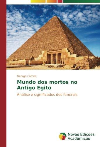 Mundo dos mortos no Antigo Egito: Análise e significados dos funerais