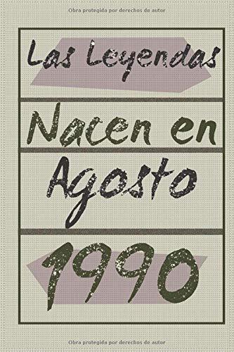 Las leyendas nacen en agosto de 1990: Regalo de cumpleaños de 30 años para mujeres y hombres | forrado Cuaderno de Notas, Libreta de Apuntes, Agenda o ... regalo de cumpleaños 6*9 120 páginas
