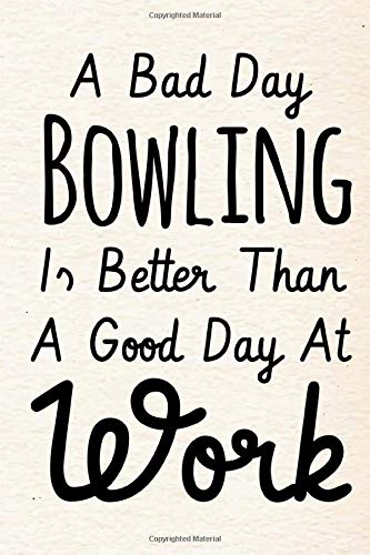 A Bad Day Bowling Is Better Than A Good Day At Work: Perfect Journal, Diary, Notebook ,Composition Notebook high quality cover and paper Perfect size ... , bowler, father's day gift, valentine's day