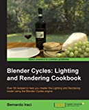 Blender Cycles: Lighting and Rendering Cookbook (English Edition)