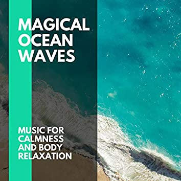 Magical Ocean Waves - Music for Calmness and Body Relaxation