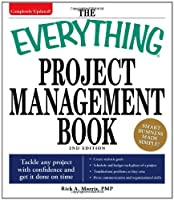 The Everything Project Management Book: Tackle any project with confidence and get it done on time (Everything®)