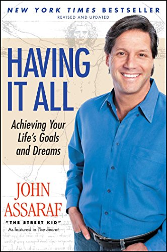 Having It All: Achieving Your Life's Goals and Dreams by [John Assaraf, Bob Proctor]