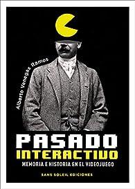 Pasado interactivo: Memoria e historia en el videojuego: 21 par Alberto Venegas Ramos