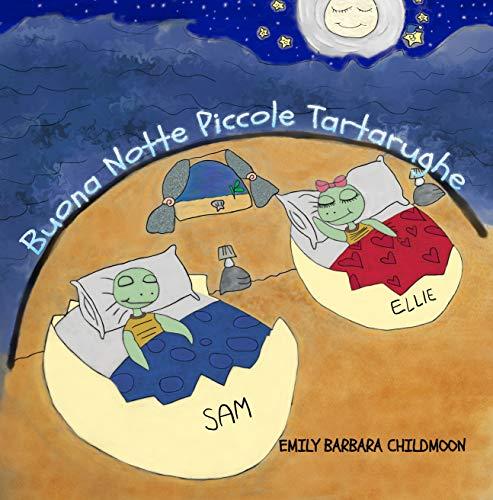 Buona Notte Piccole Tartarughe: In una giornata qualunque, Ellie e Sam incontrano la luna. La tua favola illustrata da leggere e colorare. (Italian Edition)