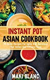 Instant Pot Asian Cookbook: 70 Quick Recipes For Spicy And Delicious Thai Indian And Chinese Food