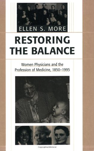Restoring the Balance: Women Physicians and the Profession of Medicine, 1850-1995 by Ellen Singer More
