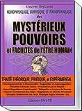 Neurophysiologie, biophysique, et psychophysiologie des mystérieux pouvoirs et facultés de l'être humain - Traité théorique, pratique et expérimental
