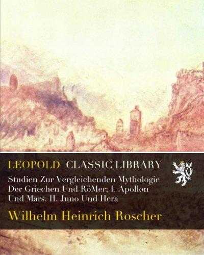 Studien Zur Vergleichenden Mythologie Der Griechen Und RöMer; I. Apollon Und Mars. II. Juno Und Hera