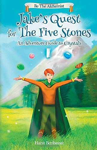 Jake's Quest For The Five Stones: An Adventure Guide To Crystals (Be The Alchemist)