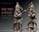 Peace, Power & Prestige: Metal Arts in Africa