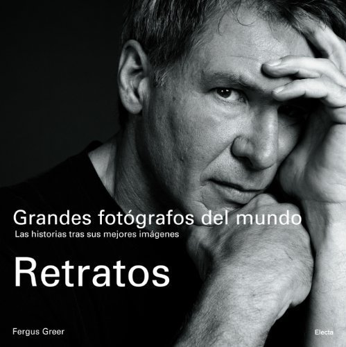 Retratos/ Portraits: Grandes Fotografos Del Mundo, Las historias tras sus mejores imagenes/ The World's Top Photographers, Stories Behind Their Greatest Images (Spanish Edition) by Fergus Greer (2008-06-30)