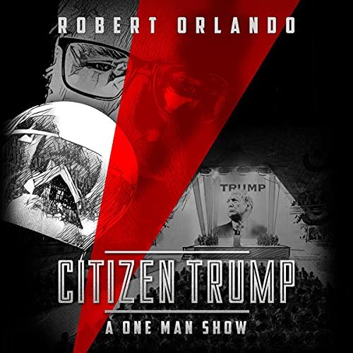 Citizen Trump Audiobook By Robert Orlando cover art