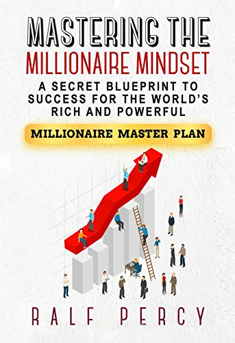 Mastering the Millionaire Mindset: A Secret Blueprint to Success for the World's Rich and Powerful (Millionaire Master Plan) (English Edition)