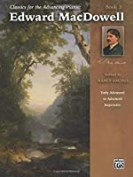 Edward Macdowell: Early Advanced to Advanced Repertoire (Classics for the Advancing Pianist)