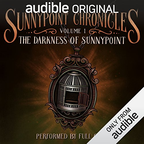 The Darkness of Sunnypoint     The Sunnypoint Chronicles, Book 1              By:                                                                                                                                 Audible Original Kids                               Narrated by:                                                                                                                                 full cast                      Length: 3 hrs and 27 mins     1 rating     Overall 5.0