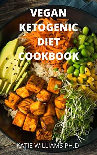 VEGAN KETOGENIC DIET COOKBOOK: 120 Keto...