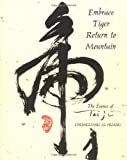 Embrace Tiger, Return to Mountain: The Essence of Tai Ji: Essence of T'ai Chi - Chungliang Al Huang