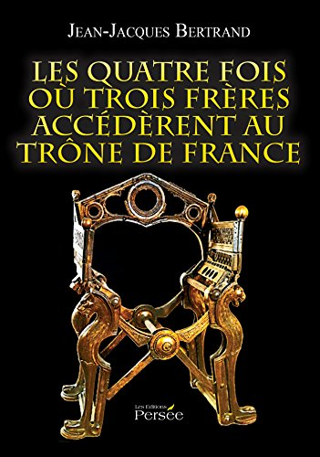 Les quatre fois où trois frères accédèrent au trône de France