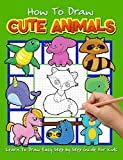How to Draw Cute Animals: Learn To Draw Easy Step by Step Guide For Kids (Positive Kids Activity Books)