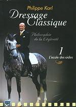 Dressage Classique - Philippe Karl - Vol 1