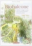 Biobalcone. Coltivare ortaggi e aromi con il metodo biologico e la permacultura