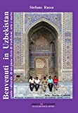 Benvenuti in Uzbekistan. Guida culturale di un paese ricco di tradizioni, arte e storia